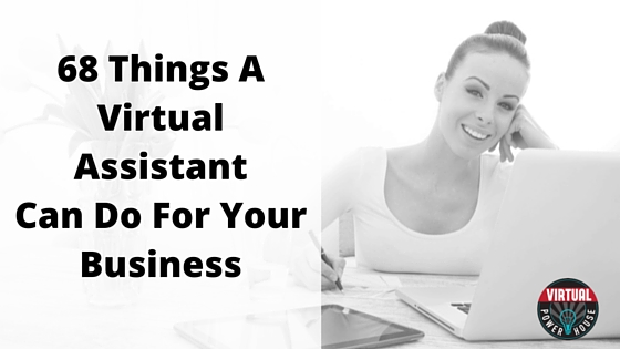 68 Things A Virtual Assistant Can Do For Your Business